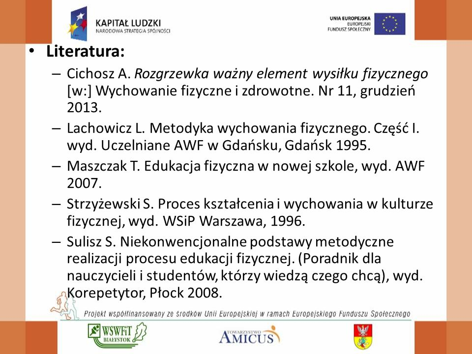 Literatura: Cichosz A. Rozgrzewka ważny element wysiłku fizycznego [w:] Wychowanie fizyczne i zdrowotne. Nr 11, grudzień 2013.